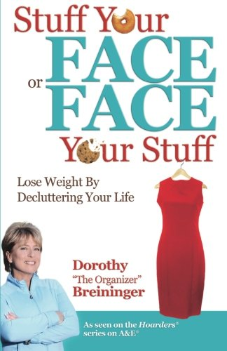Stuff Your Face or Face Your Stuff: The Organized Approach to Lose Weight by Decluttering Your Life [Dorothy Breininger] (Tapa Blanda)
