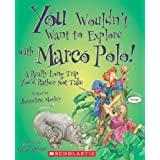 You Wouldn't Want to Explore with Marco Polo!: A Really Long Trip You'd Rather Not Take