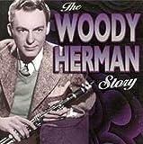 Woody Herman: Woody Herman Story