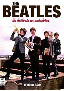 The Beatles: Su historia en anecdotas (Spanish Edition)