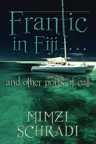 Frantic in Fiji...and other ports of call (The Angelina Seraphina Series) (Volume 2)