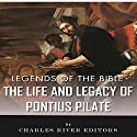 Legends of the Bible: The Life and Legacy of Pontius Pilate Audiobook by  Charles River Editors Narrated by Gregg Rizzo