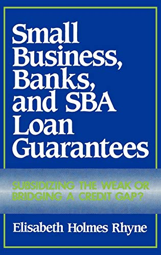 Small Business, Banks, and SBA Loan Guarantees: Subsidizing the Weak or Bridging a Credit Gap?