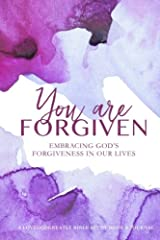 You Are Forgiven: Embracing God's Forgiveness In Our Lives