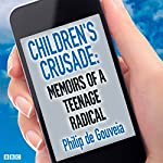 Children's Crusade: Memoirs of a Teenage Radical | Philip de Gouveia