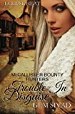 Trouble in Disguise: McCallister Bounty Hunters (Eclipse Heat) (Volume 6)