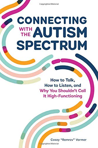 Book Cover: Connecting With The Autism Spectrum: How To Talk, How To Listen, And Why You Shouldn't Call It High-Functioning