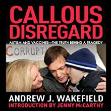 Callous Disregard: Autism and Vaccines - The Truth Behind a Tragedy Audiobook by Andrew Wakefield Narrated by Gildart Jackson