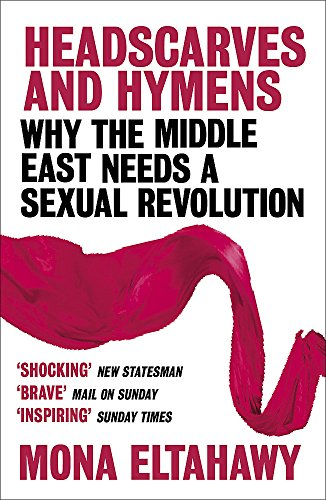 Best Headscarves and Hymens: Why the Middle East Needs a Sexual Revolution [P.D.F]