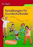 Tanzübungen für Grundschulkinder: Bewegen - Improvisieren - Tanzen (1. bis 4. Klasse)