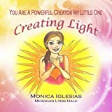 You Are A Powerful Creator My Little One: Creating Light (Volume 2)