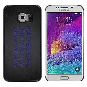 Shell-Star Arte & diseño plástico duro Fundas Cover Cubre Hard Case Cover para Samsung Galaxy S6 EDGE / SM-G925 / SM-G925A / SM-G925T / SM-G925F / SM-G925I ( You Only Live Once Deep )