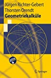 Geometriekalküle (Springer-Lehrbuch) (German Edition), Jürgen Richter-Gebert, Thorsten Orendt, 3642025293