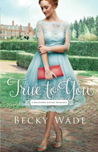 True to You (A Bradford Sisters Romance)