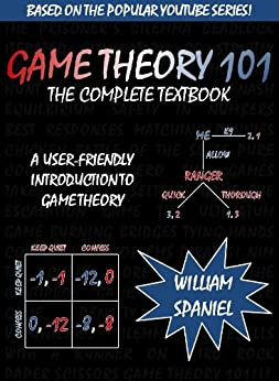 Game Theory 101: The Complete Textbook by [Spaniel, William]