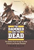 The Damned and the Dead: The Eastern Front through the Eyes of the Soviet and Russian Novelists (Modern War Studies)