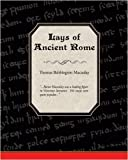 Lays of Ancient Rome, Thomas Babington Macaulay, 1438502168