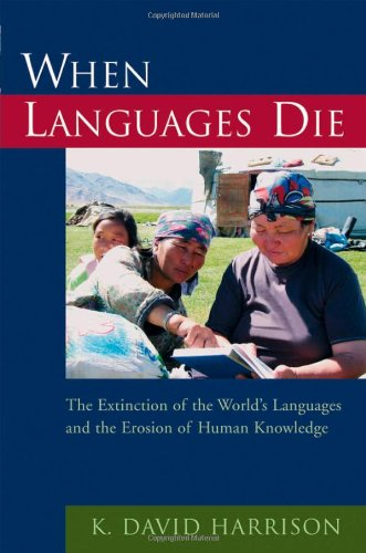 When Languages Die: The Extinction of the World's Languages and the Erosion of Human Knowledge (Oxford Studies in Sociol