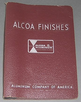 Alcoa Finishes (Including Pigmented Alumilite Coatings; Modified Chromic Acid Anodizing Process; Hard Anodic Coatings; Electroplating of Aluminum Alloys)