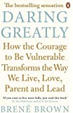 Daring Greatly: How the Courage to Be Vulnerable Transforms the Way We Live, Love, Parent, and Lead by Brené Brown (2013-07-04)