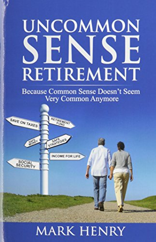 Uncommon Sense Retirement: Because Common Sense Doesn't Seem Very Common Anymore