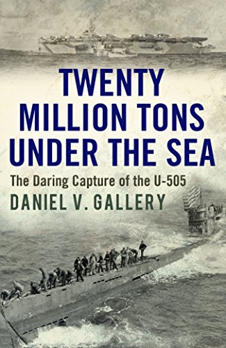 Twenty Million Tons Under the Sea: The Daring Capture of the U-505 cover