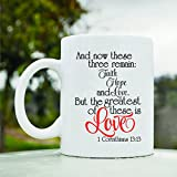 And now these three remain: Faith Hope and Love. But the greatest of these is Love 1 Corinthians 13:13 Cute Funny 11oz Ceramic Coffee Mug Cup