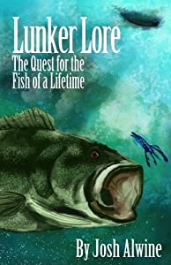 Lunker Lore: The Quest for the Fish of a Lifetime