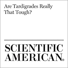 Are Tardigrades Really That Tough? Other by Caleb A. Scharf Narrated by Jef Holbrook