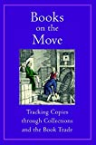 Books On The Move: Tracking Copies Through Collections and the Book Trade