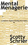 Mental Menagerie: A collection of genre-bending short fiction