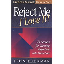 Reject Me I Love It!: 21 Secrets for Turning Rejection Into Direction