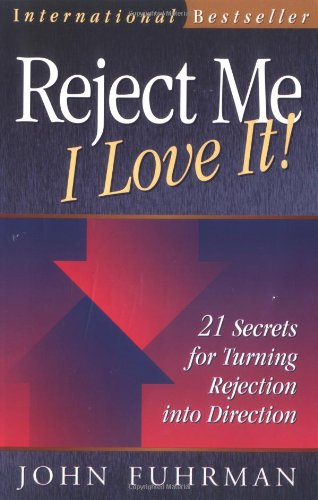 Reject Me - I Love It!: 21 Secrets for Turning Rejection into Direction (Personal Development Series)