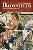 img - for Babysitter: An American History by Miriam Forman-Brunell (2011-12-01) book / textbook / text book