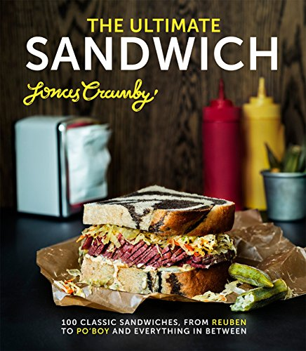 The Ultimate Sandwich: 100 Classic Sandwiches, from Reuben to Po'Boy and Everything in Between