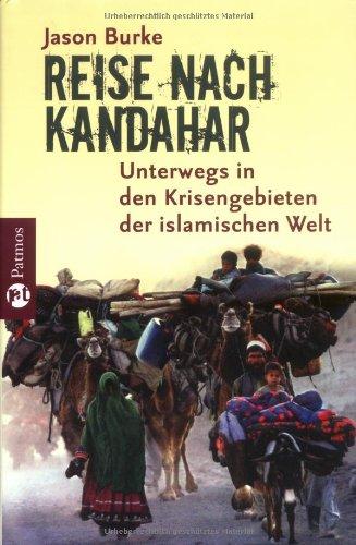 Reise nach Kandahar: Unterwegs in den Krisengebieten der islamischen Welt