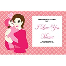 I Love You Mama - FULLY ILLUSTRATED (Baby's Unspoken Stories Book 9)