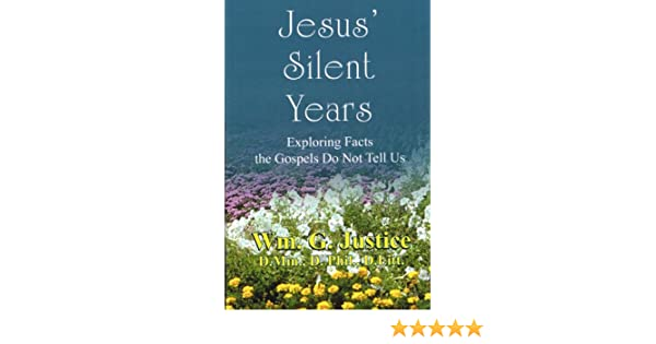 Jesus Silent Years: Exploring Facts the Gospels Do Not Tell Us