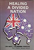 Healing a Divided Nation: Land Rights - An Aboriginal Perspective