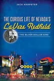 Curious Life Of Nevada's Lavere Redfield, The:: The Silver Dollar King