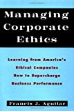 img - for Managing Corporate Ethics: Learning from America's Ethical Companies How to Supercharge Business Performance book / textbook / text book