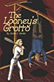 The Looney's Grotto, James Gordon, 0595236790