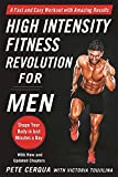 High Intensity Fitness Revolution for Men: A Fast and Easy Workout with Amazing Results