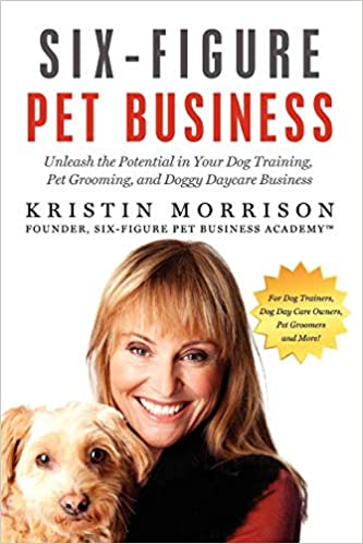 Six Figure Pet Business Unleash The Potential In Your Dog Training