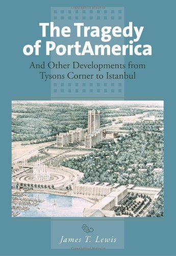 The Tragedy of PortAmerica: And Other Developments from Tysons Corner to Istanbul by James T. Lewis - Corner Store Tysons