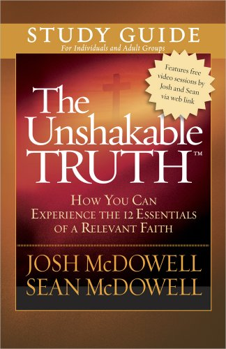 The Unshakable Truth® Study Guide: How You Can Experience the 12 Essentials of a Relevant Faith