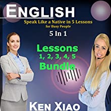 English: Speak Like a Native in 5 Lessons for Busy People, 5 in 1 Audiobook by Ken Xiao Narrated by Ken Xiao
