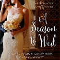 A Season to Wed: Three Winter Love Stories Audiobook by Cindy Kirk, Rachel Hauck, Cheryl Wyatt Narrated by Julie Carr, Amber Quick, Kristy Ragland