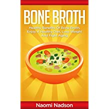Bone Broth: Healthy Benefits of Bone Broth, Enjoy a Healthy Diet, Lose Weight, and Fight Aging (Bone Broth,Bone Broth Diet,Bone Broth Miracle,Bone Broth ... is bone broth,bone broth fast))