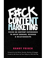 F#ck Content Marketing: Focus on Content Experience to Drive Demand, Revenue & Relationships